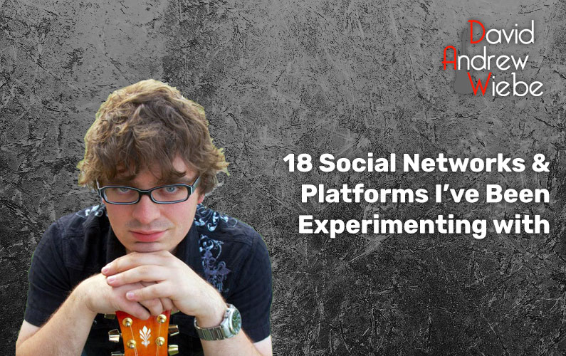 18 Social Networks & Platforms I've Been Experimenting with