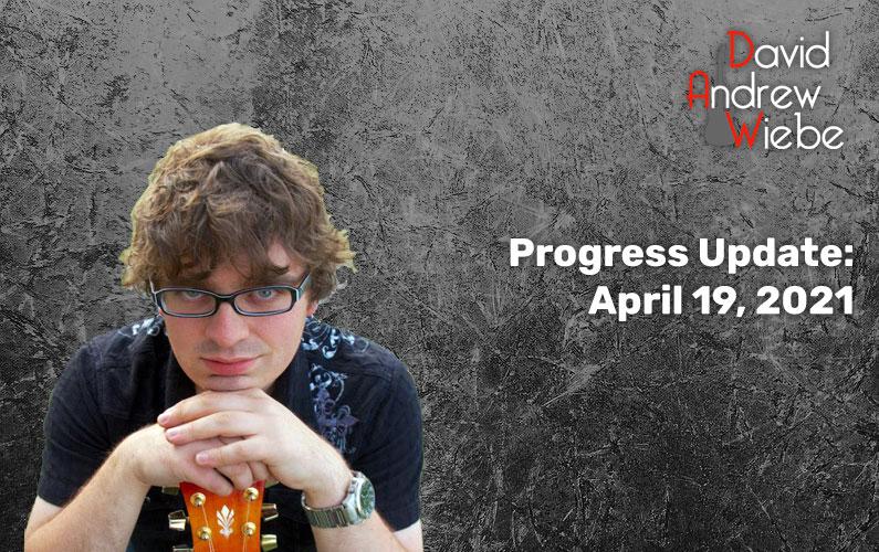 Progress Update: April 19, 2021