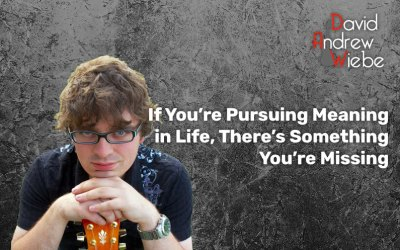 If You're Pursuing Meaning in Life, There's Something You're Missing