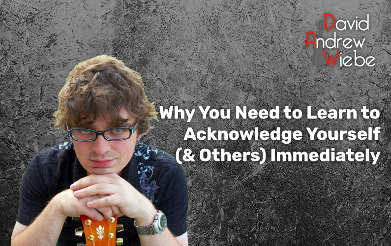 Why You Need to Learn to Acknowledge Yourself (& Others) Immediately