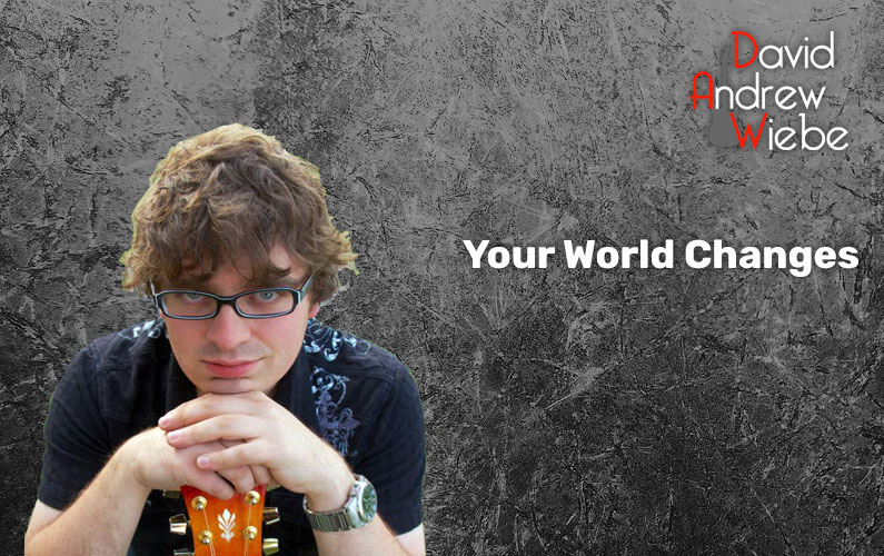 Your World Changes