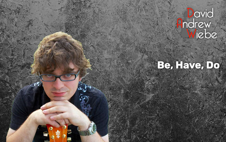 Be, Have, Do