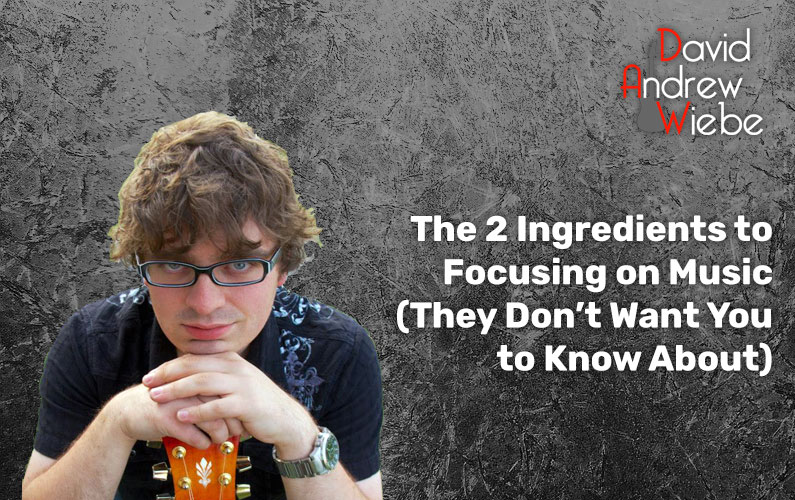 The 2 Ingredients to Focusing on Music (They Don't Want You to Know About)