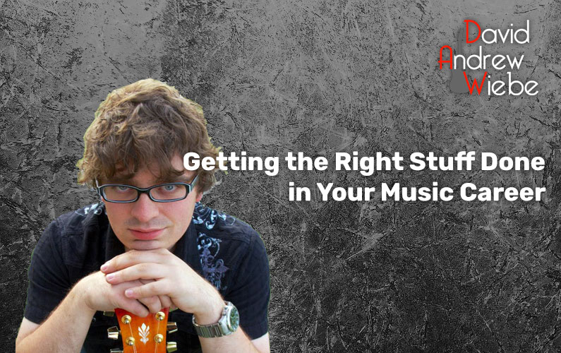 Getting the Right Stuff Done in Your Music Career