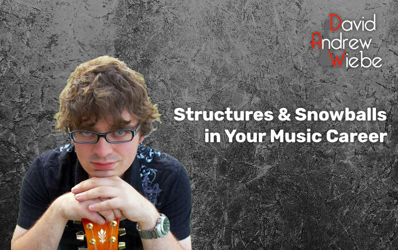 Structures & Snowballs in Your Music Career
