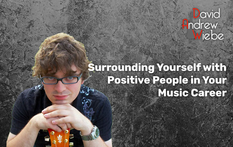 Surrounding Yourself with Positive People in Your Music Career