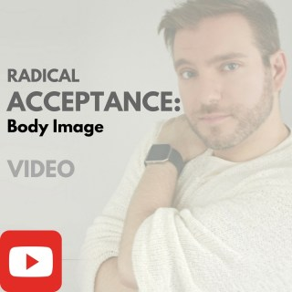 Radical Acceptance: Body Image [VIDEO]