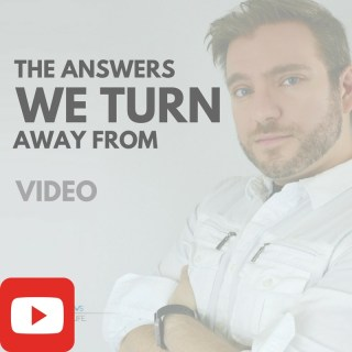 The Answers We Turn Away From [VIDEO]