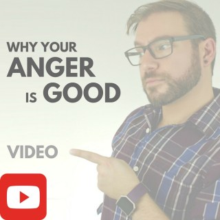 Why Your Anger is Good [VIDEO]