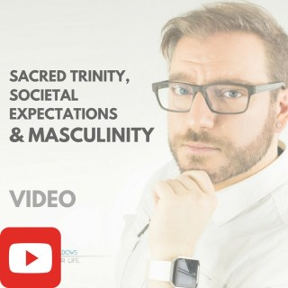 Sacred Trinity, Social Expectations, and Masculinity [VIDEO]