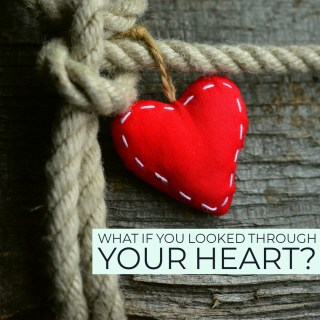 What if you looked through your heart?