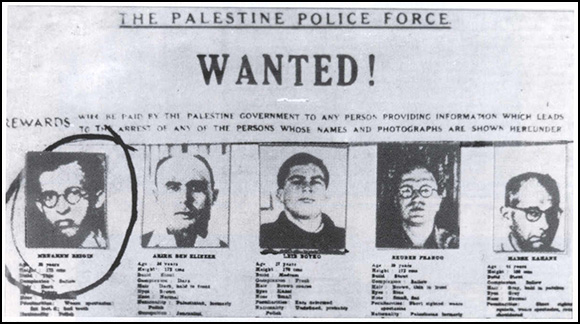 Wanted Poster of the British Palestine Police Force offering rewards for the capture of Zionist Igrun terrorists: Menachem Bergin (circled, later a Prime Minster of Israel), Arieh Ben Eliezer, Leib Boykjo, Reuben Franco and Marek Kahane.