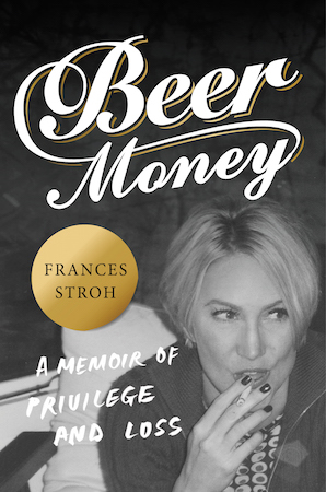"book cover of ""Beer Money: A Memoir of Privilege and Loss"" by Frances Stroh"