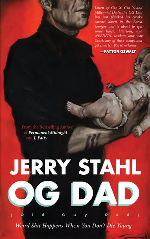 OG Dad: WEIRD SHIT HAPPENS WHEN YOU DON'T DIE YOUNG BY JERRY STAHL