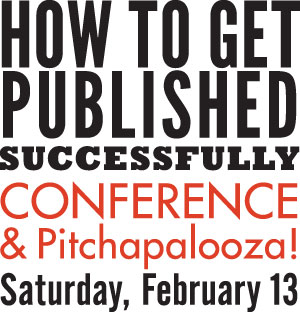 How to Get Published Successfully Conference and Pitchapalooza, Saturday, February 13, 2016