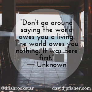 The World Doesn't Owe You Anything