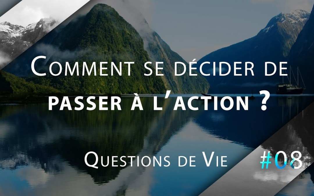 Comment se décider de passer à l'action ? – QDV#08