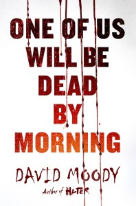 One of Us Will be Dead by Morning by David Moody (St Martin's Press 2017)