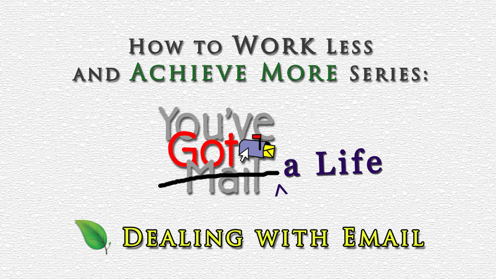 How to Work Less & Achieve More Dealing with Email Effectively Part 1