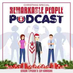 The Remarkable People Podcast Season 1 Episode 8 Christmas Special with Guy Kawasaki