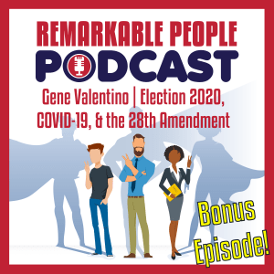 Gene-Valentino-Election-2020-COVID-19-and-the-28th-Amendment-Remarkable-People-Podcast