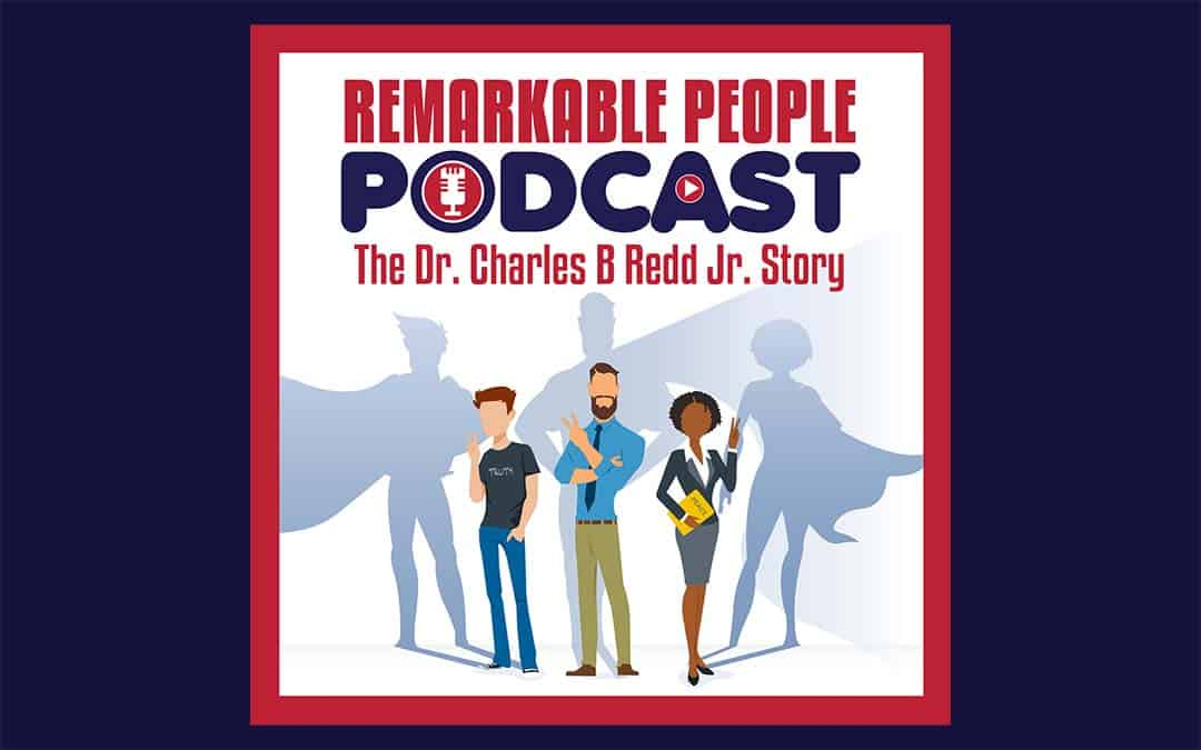 Dr. Charles B Redd Jr.   Learning, Living, & Never Giving Up on Your Dreams   S4 Episode 69