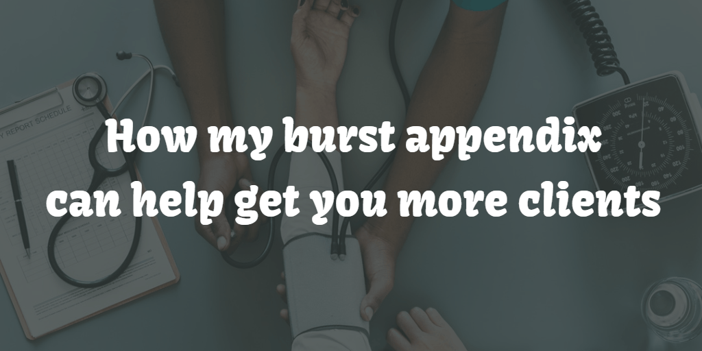 How my burst appendix can help get you more clients - Blog Image
