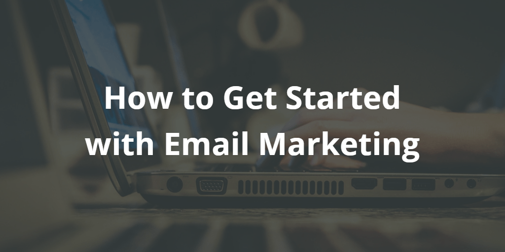 How to Get Started with Email Marketing - Blog Image