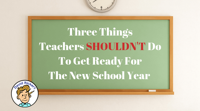 Three Things Teachers Shouldn't Do To Get Ready For the New School Year