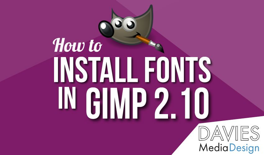 How to Install Fonts in GIMP | Davies Media Design