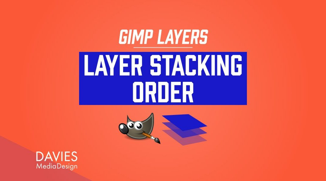 GIMP Layers: Layer Stacking Order