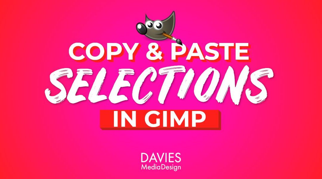 Copy and Paste Selections in GIMP Help Article