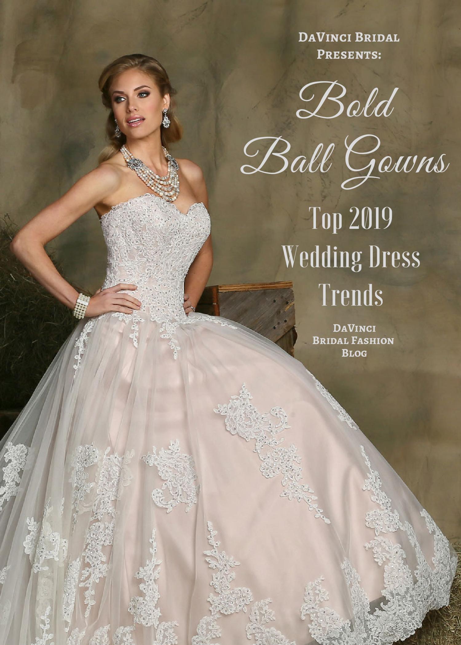 3fde8a932c5 Top 2019 Wedding Dress Trends Bold Ball Gowns – DaVinci Bridal Fashion Blog