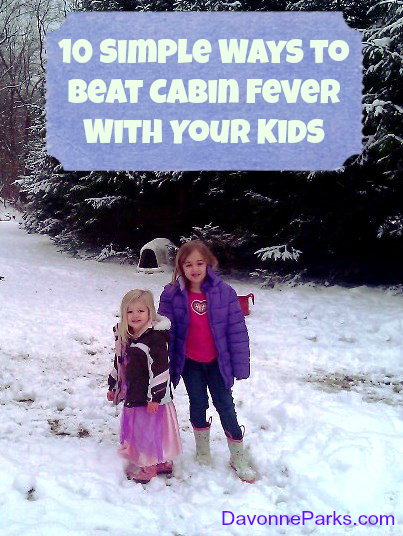 10 Simple Ways to Beat Cabin Fever With Your Kids