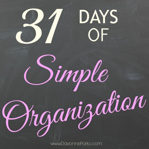 31 Days of Simple Organization at DavonneParks.com!