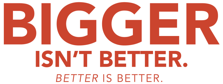 bigger-isnt-better