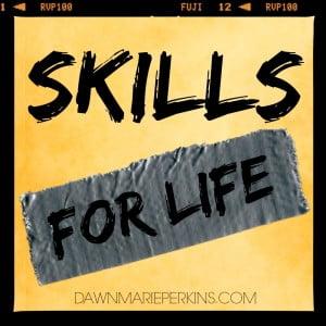 Skills for Life ~ Dawn Marie Perkins