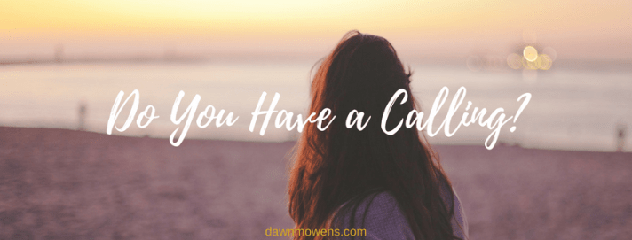 Dawn Owens | Live Worthy | Do you have a calling?