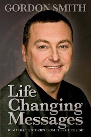 Life Changing Messages: Remarkable Stories From The Other Side Paperback – 25 Oct 2007