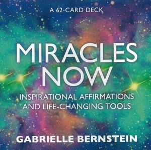 Miracles Now Inspirational Affirmations and Life-Changing Tools Cards