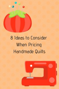 Eight Ideas to Consider When Pricing Handmade quilts