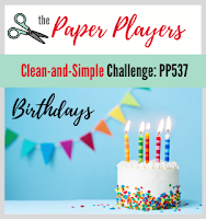 http://thepaperplayers.blogspot.com Challenge PP537 Clean and Simple Birthday card