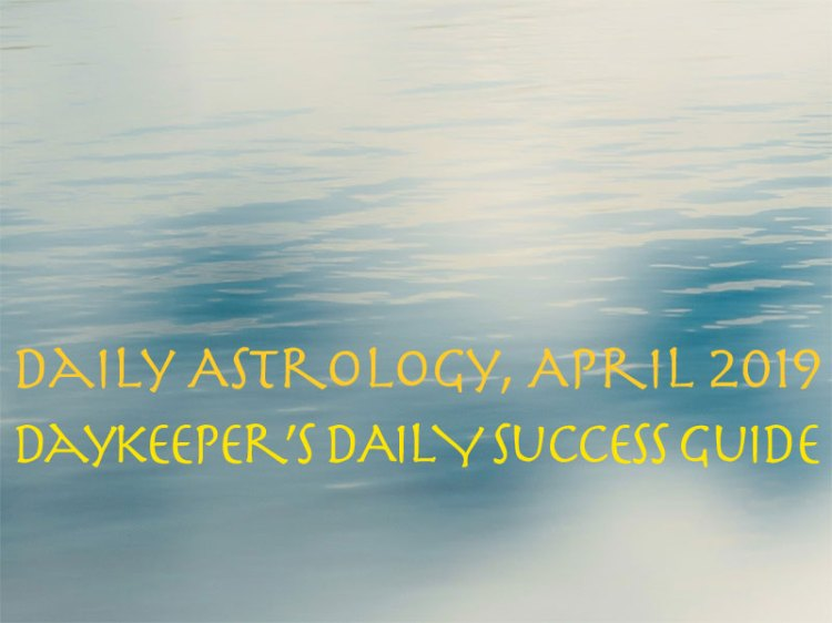 Daily Astrology April 2019, Daykeeper's Daily Success Guide April 2019