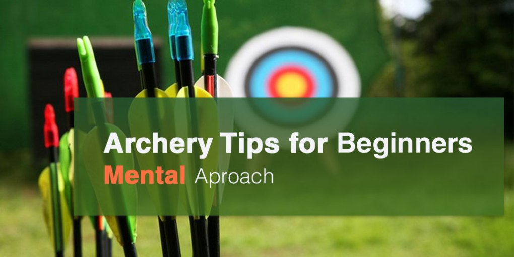 Archery Tips for Beginners - Mental Approach