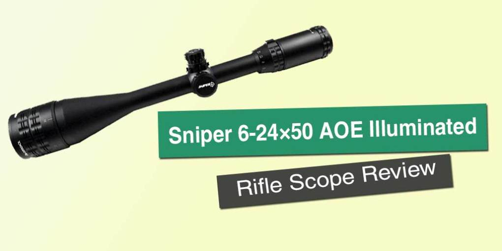 Sniper 6-24×50 AOE Illuminated Rifle Scope Review