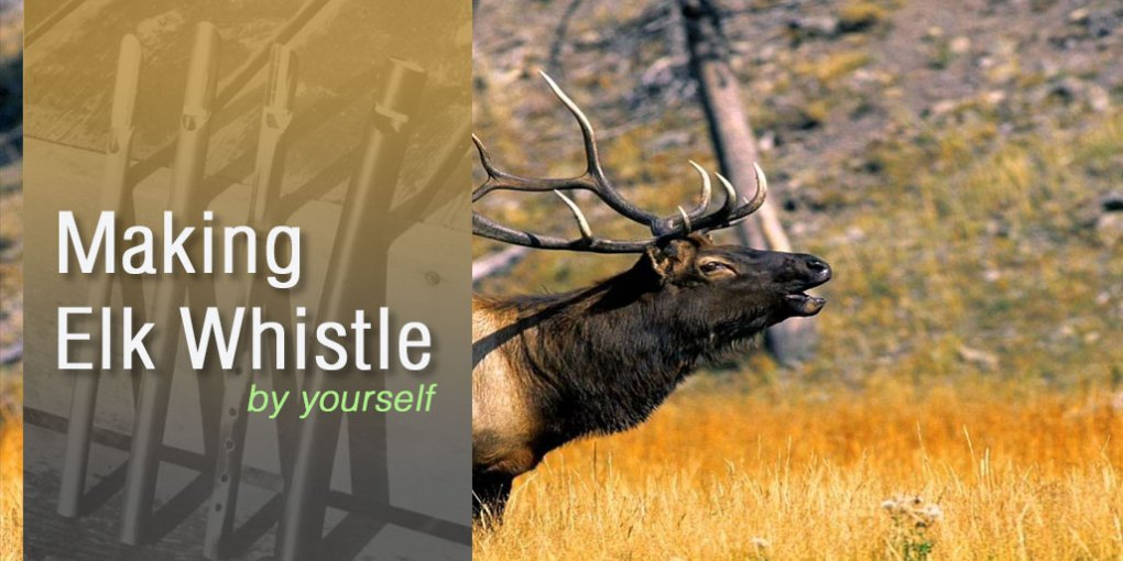 Making Elk Whistle by Yourself
