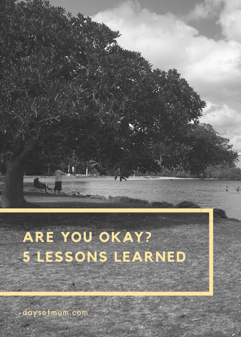 Title: Are you okay? 5 lessons learned