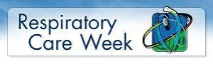 National Respiratory Care Week - Respiratory Therapist advice?