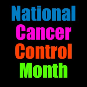 National Cancer Control Month - Colors of cancer awareness for each month?