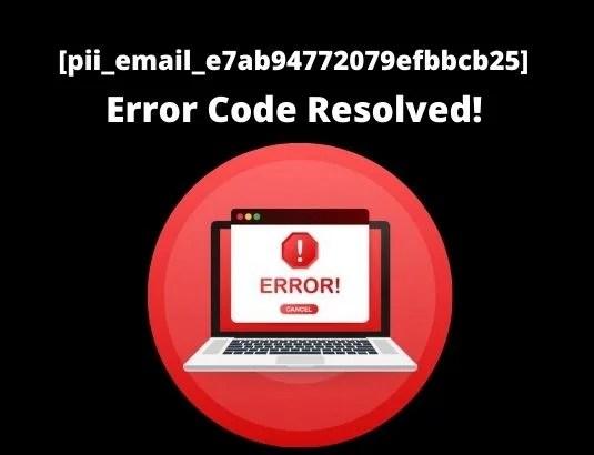 [pii_email_e7ab94772079efbbcb25] Error Code